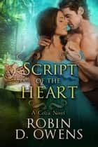 Script of the Heart - A Celta Novel ebook by Robin D. Owens