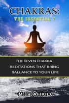 Chakras: The Essential 7 ebook by M.E Dahkid
