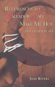 References to Salvador Dalí Make Me Hot and Other ebook by José Rivera