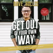 Get Out of Your Own Way - A Skeptic's Guide to Growth and Fulfillment audiobook by Dave Hollis