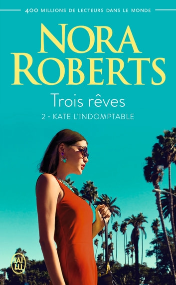Trois rêves (Tome 2) - Kate l'indomptable eBook by Nora Roberts