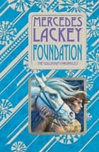 Foundation - Book One of the Collegium Chronicles (A Valdemar Novel) ebook by Mercedes Lackey