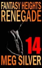 Renegade - Fantasy Heights, #14 ebook by Meg Silver