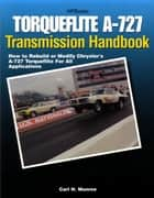 Torqueflite A-727 Transmission Handbook HP1399 ebook by Carl Munroe