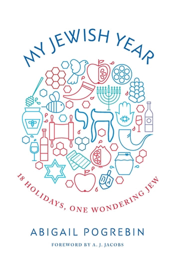 My Jewish Year - 18 Holidays, One Wondering Jew ebook by Abigail Pogrebin
