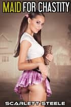 Maid for Chastity ebook by Scarlett Steele
