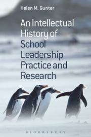 An Intellectual History of School Leadership Practice and Research ebook by Helen M. Gunter