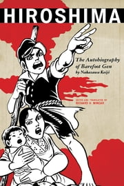 Hiroshima - The Autobiography of Barefoot Gen ebook by Nakazawa Keiji, Richard H. Minear