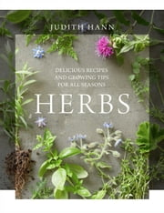 Herbs - Delicious Recipes and Growing Tips for All Seasons ebook by Judith Hann