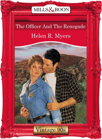 The Officer And The Renegade (Mills & Boon Vintage Desire) ebook by Helen R. Myers