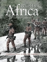 Bound for Africa - Cold War Fight Along the Zambezi ebook by Douglas  H. Hubbard, Jr.