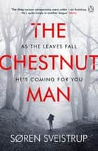 The Chestnut Man - The chilling and suspenseful thriller soon to be a major Netflix series ebook by Søren Sveistrup, Caroline Waight
