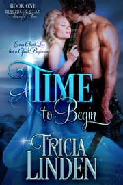 A Time To Begin - The MacNicol Clan Through Time, #1 ebook by Tricia Linden