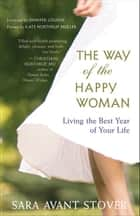 The Way of the Happy Woman ebook by Sara Avant Stover