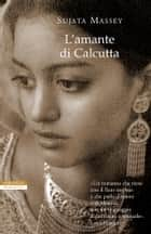 L'amante di Calcutta eBook by Sujata Massey, Laura Prandino