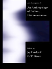 An Anthropology of Indirect Communication ebook by Joy Hendry,C.W. Watson
