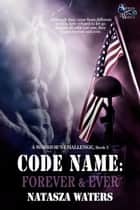 Code Name: Forever & Ever - A Warrior's Challenge series, #5 ebook by Natasza Waters