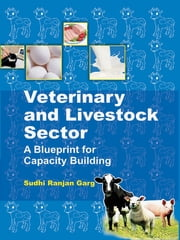 Veterinary and Livestock Sector A Blueprint for Capacity Building ebook by Sudhi Ranjan Garg
