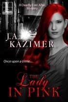 The Lady In Pink ebook by J.A. Kazimer