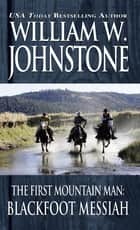 Blackfoot Messiah ebook by William W. Johnstone, J.A. Johnstone