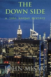 The Down Side, Book 4 in the John Keegan Mystery Series ebook by John Misak