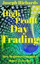 High Profit Day Trading ebook by Joseph Richards