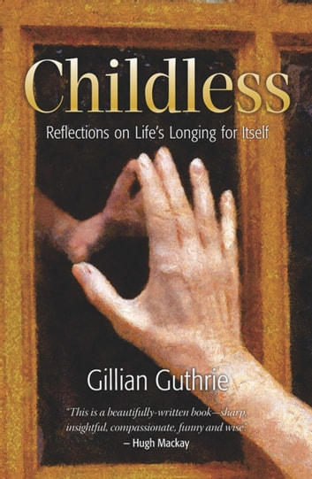 Childless - Reflections on Life's Longing for Itself ebook by Gillian Guthrie