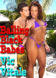 Balling Black Babes ebook by Vic Vitale