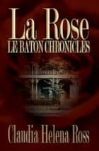 La Rose - Book I ebook by Claudia Helena Ross