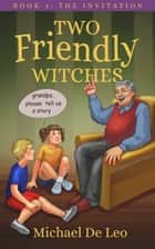 Two Friendly Witches: 3. The Invitation ebook by Michael De Leo
