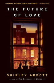 The Future of Love - A Novel ebook by Shirley Abbott