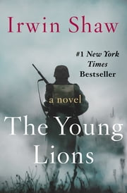 The Young Lions - A Novel ebook by Irwin Shaw