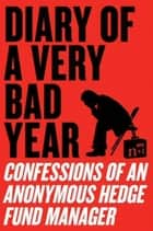 Diary of a Very Bad Year ebook by Anonymous Hedge Fund Manager,n+1,Keith Gessen