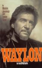 Waylon ebook by Waylon Jennings,Lenny Kaye