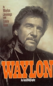 Waylon - An Autobiography ebook by Waylon Jennings,Lenny Kaye