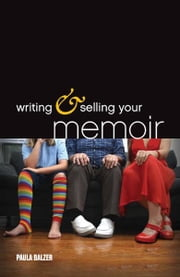 Writing & Selling Your Memoir: How to Craft Your Life Story So That Somebody Else Will Actually Want to Read It ebook by Paula Balzer