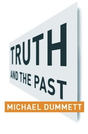 Truth and the Past ebook by Michael Dummett,Akeel Bilgrami