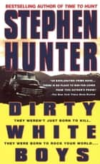 Dirty White Boys ebook by Stephen Hunter