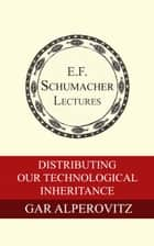 Distributing Our Technological Inheritance ebook by Gar Alperovitz, Hildegarde Hannum