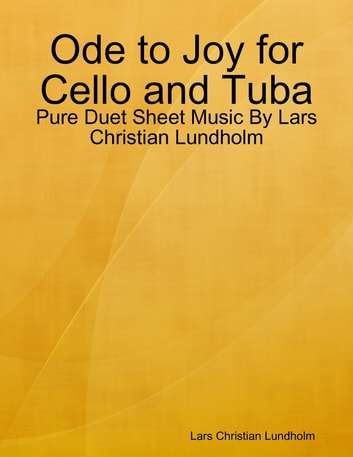 Ode to Joy for Cello and Tuba - Pure Duet Sheet Music By Lars Christian Lundholm ebook by Lars Christian Lundholm