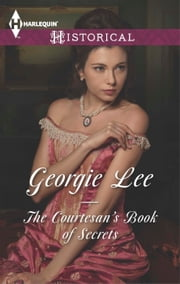 The Courtesan's Book of Secrets ebook by Georgie Lee