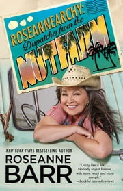 Roseannearchy - Dispatches from the Nut Farm ebook by Roseanne Barr