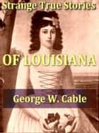 Strange True Stories of Louisiana ebook by George W. Cable