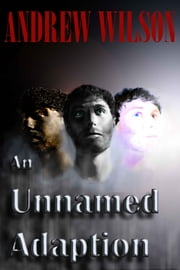 An Unnamed Adaption ebook by Andrew Wilson