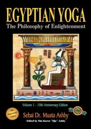 Egyptian Yoga: The Philosophy of Enlightenment ebook by Ashby, Muata