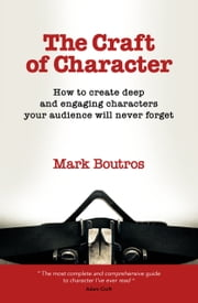 The Craft of Character - How to Create Deep and Engaging Characters Your Audience Will Never Forget ebook by M Boutros