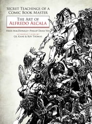 Secret Teachings of a Comic Book Master - The Art of Alfredo Alcala ebook by Heidi MacDonald,Phillip Dana Yeh,Gil Kane,Roy Thomas