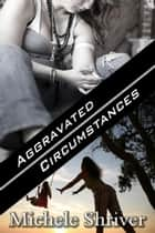 Aggravated Circumstances ebook by Michele Shriver