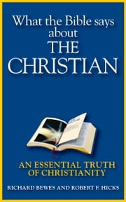 What the Bible Says about the Christian - An Essential Truth of Christianity ebook by Richard Bewes,Robert F. Hicks