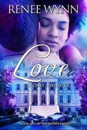 Love is Only a Whisper ebook by Renee Wynn
